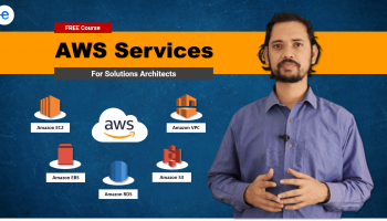 AWS services for Solutions Architect Associate [12 Hours]